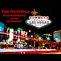 Brad Hatfield Big Band - Then There's Vegas